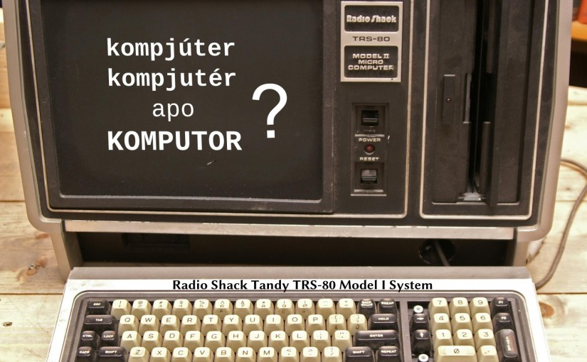 Kompjuter apo komputor?